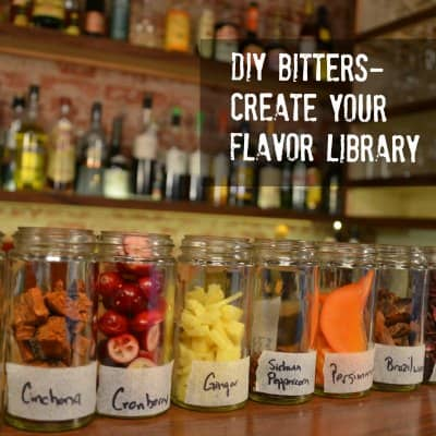 DIY Bitters- Building your Flavor Library • A Bar Above