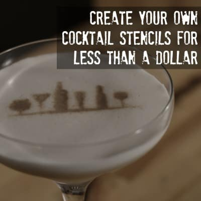 DIY Cocktail Stencils – How to increase the cool factor of your next cocktail