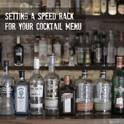 Tips For Setting Up Your Speed Rack For Your Cocktail Menu