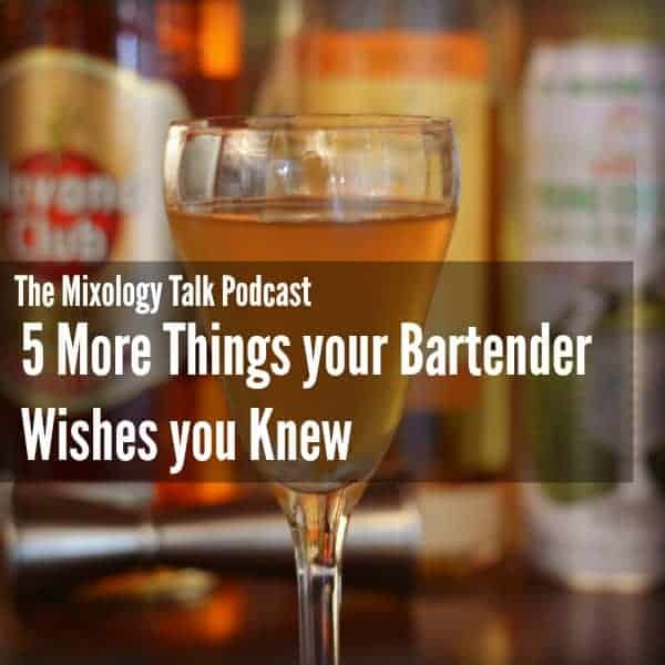 MTP – 26 – Five More Things your Bartender Wishes You Knew