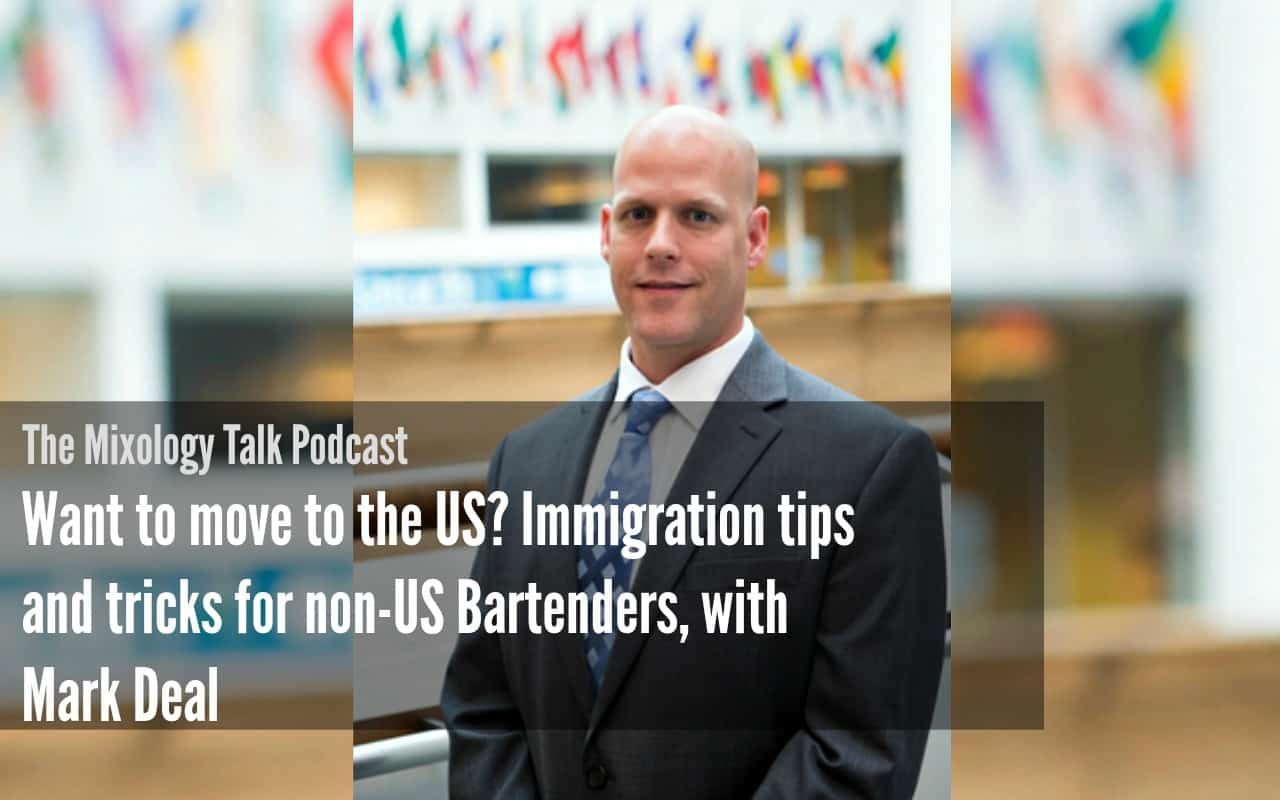 Want to move to the US? Immigration tips and tricks for non-US Bartenders, with Mark Deal