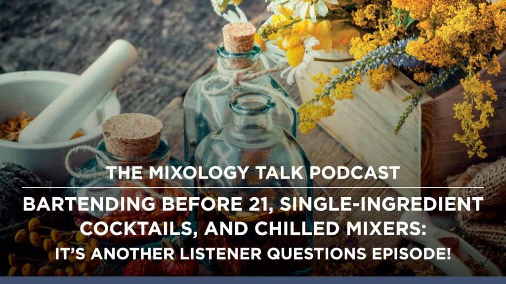 Bartending before 21, Single-Ingredient Cocktails, and Chilled Mixers: It's another Listener Questions Episode!